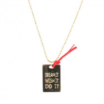 Collier Dream it Wish it Do it Or
